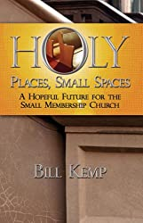 Holy Places, Small Spaces: A Hopeful Future for The Small Membership Church