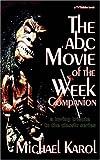 The ABC Movie of the Week Companion, Michael Karol, 0595358365