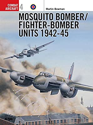 Mosquito Bomber/Fighter-Bomber Units 1942-1945 (Osprey Combat Aircraft 4)