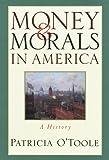 Money and Morals in America, Patricia O'Toole, 0517586932