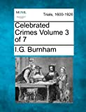 Celebrated Crimes Volume 3 Of 7, I. G. Burnham, 1275088015