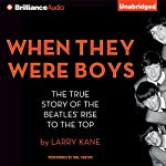 When They Were Boys: The True Story of the Beatles' Rise to the Top | Larry Kane