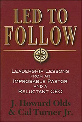 Led to Follow: Leadership Lessons from an Improbable Pastor and a Reluctant CEO