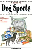A Guide to Dog Sports, Claire Koshar, 0944875750