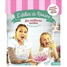 L'atelier de Roxane: Ses meilleures recettes