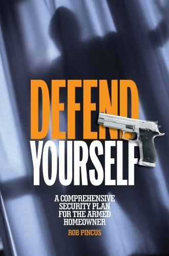 Defend Yourself: A Comprehensive Security Plan for the Armed Homeowner by Rob Pincus (2014) Paperback