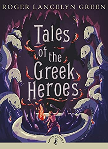 Tales of the Greek Heroes (Puffin Classics) (Boys Action Books)