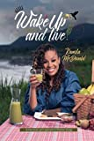img - for Wake Up and Live: A Mind-Body-Spirit Approach to Lifestyle Change book / textbook / text book