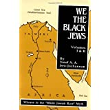 We, the Black Jews: Witness to the 'White Jewish Race' Myth, Volumes I & II (in One)