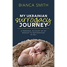My Ukrainian Surrogacy Journey: A Personal Account of my Mission to Motherhood in Kiev