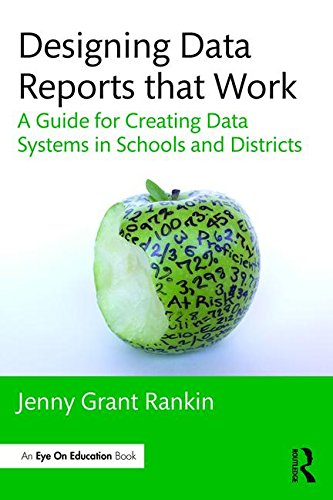 Designing Data Reports that Work: A Guide for Creating Data Systems in Schools and Districts (Eye on Education Books)