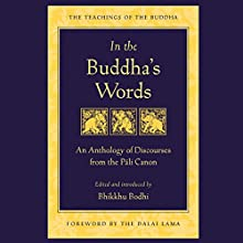 In the Buddha's Words: An Anthology of Discourses from the Pali Canon Audiobook by Bhikkhu Bodhi - editor Narrated by Fajer Al-Kaisi