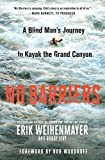 img - for No Barriers: A Blind Man's Journey to Kayak the Grand Canyon book / textbook / text book