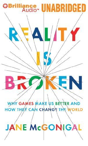 Reality is Broken: Why Games Make Us Better and How They Can Change the World by McGonigal, Jane Published by Brilliance Audio on CD Unabridged Unabridged edition (2012) Audio CD