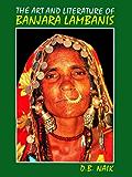 The Art And Literature Of Banjara Lambanis: Their Art and Literature (English Edition)