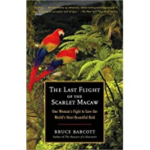 The Last Flight of the Scarlet Macaw: One Woman's Fight to Save the World's Most Beautiful Bird