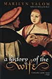 img - for A History of the Wife by Marilyn Yalom (2002-02-05) book / textbook / text book