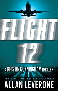 Flight 12: A Kristin Cunningham Thriller (Flight 12 Begins Series) by [Leverone, Allan]