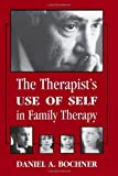 The Therapists Use of Self in Family Therapy, Daniel Bochner, 0765702487