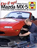 Do It Up: Mazda MX-5: A Practical Guide to Renovation on a Budget