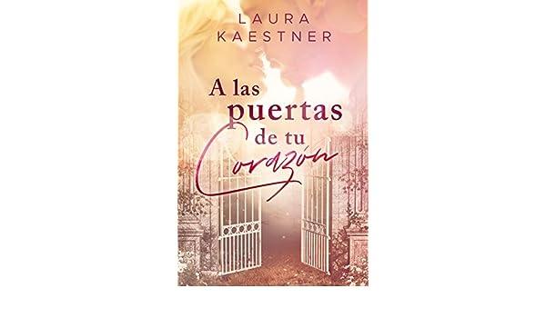 A las puertas de tu corazón (Spanish Edition) - Kindle edition by Laura Kaestner, H. Kramer. Literature & Fiction Kindle eBooks @ Amazon.com.