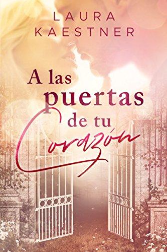 A las puertas de tu corazón (Spanish Edition) by [Kaestner, Laura]