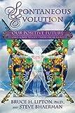 Spontaneous Evolution, Bruce H. Lipton and Steve Bhaerman, 1401926312