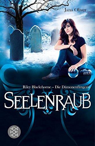 Seelenraub: Riley Blackthorne - Die Dämonenfängerin