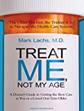 Product review for Treat Me, Not My Age: A Doctor's Guide to Getting the Best Care as You or a Loved One Gets Older
