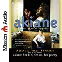 Akiane: Her Life, Her Art, Her Poetry Audiobook by Akiane Kramarik, Foreli Kramarik Narrated by Foreli Kramarik