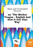 img - for Open and Unabashed Reviews on the Mother Tongue - English and How It Got That Way book / textbook / text book