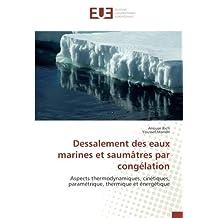 Dessalement des eaux marines et saumâtres par congélation: Aspects thermodynamiques, cinétiques, paramétrique, thermique et énergétique