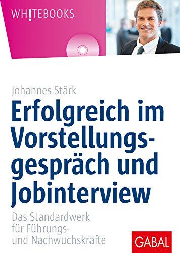Erfolgreich im Vorstellungsgespräch und Jobinterview: Das Standardwerk für Führungs- und Nachwuchskräfte (Whitebooks) (German Edition)