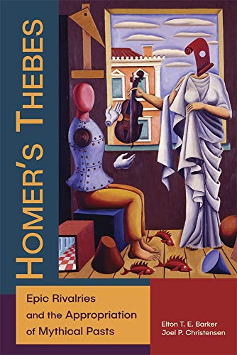 Homer's Thebes: Epic Rivalries and the Appropriation of Mythical Pasts (Hellenic Studies Series)