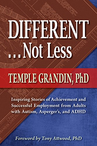 Different . . . Not Less: Inspiring Stories of Achievement and Successful Employment from Adults with Autism, Asperger's, and ADHD by Temple Grandin