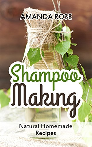 Shampoo Making: Natural Homemade Recipes - Shampoo Bars & Soap Making DIY Guide for Organic Gifts and Healthy Hair