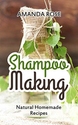 Shampoo Making: Natural Homemade Recipes - Shampoo Bars & Soap Making DIY Guide for Organic Gifts and Healthy Hair by [Rose, Amanda]