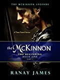 The McKinnon Legends (Book 1 - Part 2): The McKinnon The Beginning (The McKinnon Legends- A Time Travel Series)