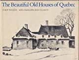 The Beautiful Old Houses of Quebec, P. Roy Wilson, 0802021468