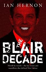 The Blair Decade 1997-2007: Month By Month The Key Events And Soundbites That Defined New Labour