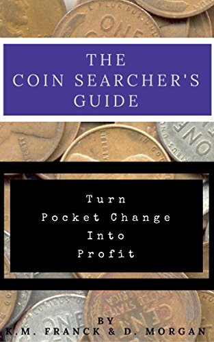 The Coin Searcher's Guide: Turn Pocket Change Into Profit