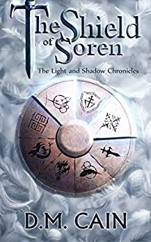 The Shield of Soren (The Light and Shadow Chronicles Book 2) by [Cain, D.M.]