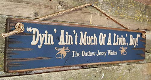 weewen Dyin' Ain't Much of A Livin' Boy The Outlaw Josey Wales Rustic Wood Sign Wall Decor Garden Signs and Plaques (Dyin Ain T Much Of A Livin Boy)