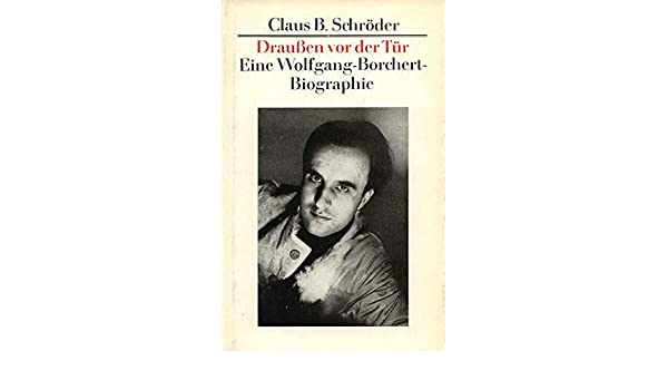 draussen vor der tr eine wolfgang borchert biographie german edition claus b schrder 9783362002455 amazoncom books - Wolfgang Borchert Lebenslauf