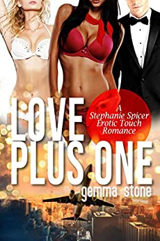 Love Plus One (Stephanie Spicer Erotic Touch Romance Book 4) by [Stone, Gemma]