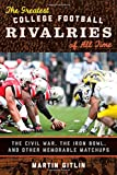 He Greatest College Football Rivalries of All Time, Martin Gitlin, 1442229837