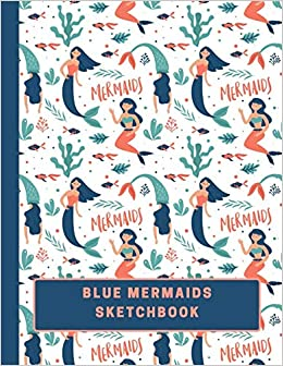BLUE MERMAIDS SKETCHBOOK: Large Blank Sketchbook with BONUS ...