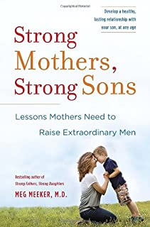Book Cover: Strong Mothers, Strong Sons: Lessons Mothers Need to Raise Extraordinary Men
