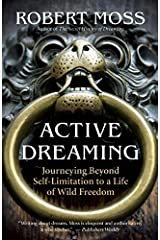 Active Dreaming: Journeying Beyond Self-Limitation to a Life of Wild Freedom Paperback