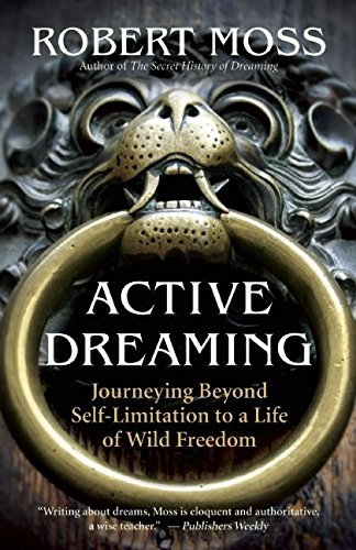 Active Dreaming: Journeying Beyond Self-Limitation to a Life of Wild ()
